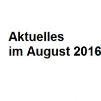 Aktuelles im August 2016