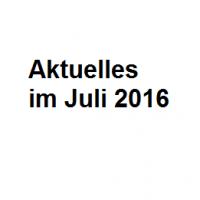 Aktuelles im Juli 2016